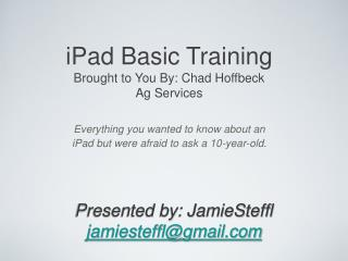 iPad Basic Training  Brought to You By: Chad Hoffbeck Ag Services