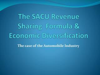 The SACU Revenue Sharing  Formula &  Economic Diversification