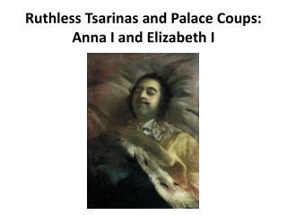 Ruthless Tsarinas and Palace Coups: Anna I and Elizabeth I