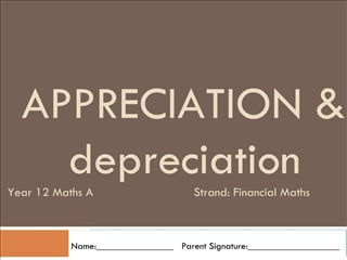 APPRECIATION  depreciation Year 12 Maths A                             Strand: Financial Maths