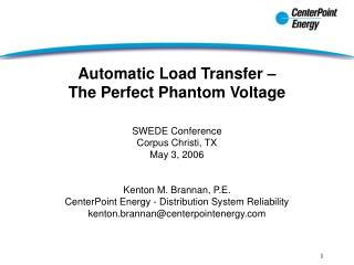 Automatic Load Transfer – The Perfect Phantom Voltage SWEDE Conference Corpus Christi, TX