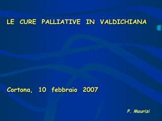 LE  CURE  PALLIATIVE  IN  VALDICHIANA         Cortona,  10  febbraio  2007