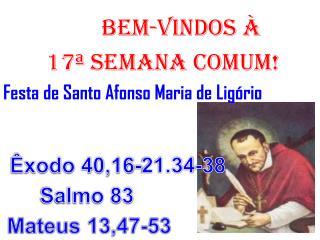 BEM-VINDOS À  17ª semana COMUM! Festa de Santo  Afonso Maria de  Ligório