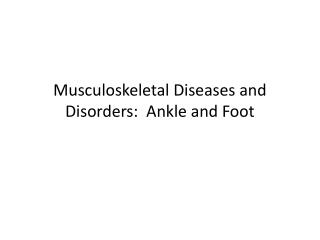 Musculoskeletal Diseases and Disorders:  Ankle and Foot