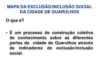 MAPA DA EXCLUSÃO/INCLUSÃO SOCIAL DA CIDADE DE GUARULHOS
