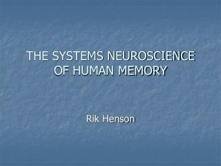 THE SYSTEMS NEUROSCIENCE OF HUMAN MEMORY