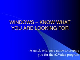 WINDOWS – KNOW WHAT YOU ARE LOOKING FOR