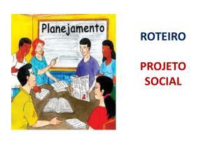 ROTEIRO  PROJETO SOCIAL
