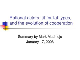 Rational actors, tit-for-tat types, and the evolution of cooperation