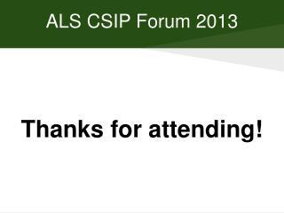 ALS CSIP Forum 2013