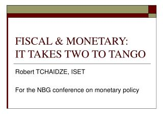 FISCAL & MONETARY:  IT TAKES TWO TO TANGO