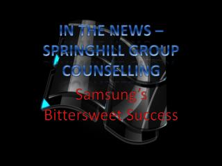 IN THE NEWS - SPRINGHILL GROUP COUNSELLING - Samsung's Bitte