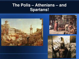 The Polis – Athenians – and Spartans!
