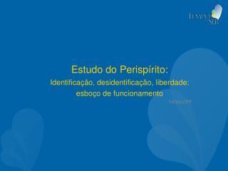 Estudo do Perispírito: Identificação, desidentificação, liberdade:  esboço de funcionamento