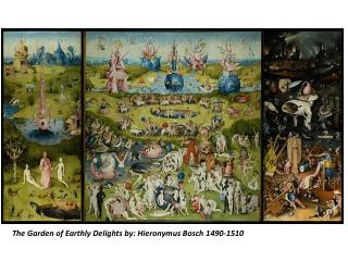 The Garden of Earthly Delights by: Hieronymus Bosch 1490-1510