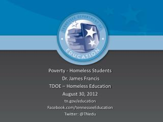 Poverty - Homeless Students  Dr. James Francis TDOE � Homeless Education  August 30, 2012