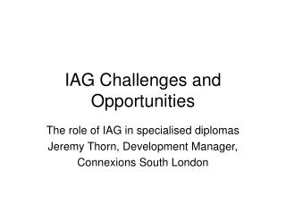 IAG Challenges and Opportunities