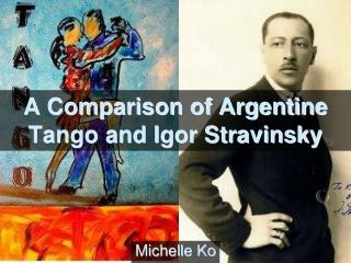 A Comparison of Argentine Tango and Igor Stravinsky