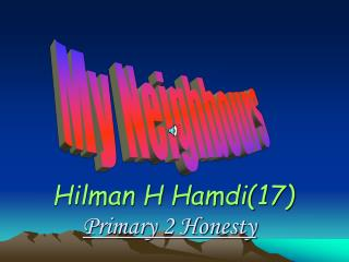 Hilman H Hamdi(17) Primary 2 Honesty