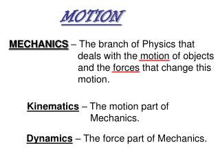 Kinematics  – The motion part of Mechanics.