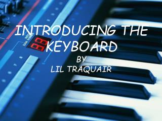 INTRODUCING THE KEYBOARD BY LIL TRAQUAIR