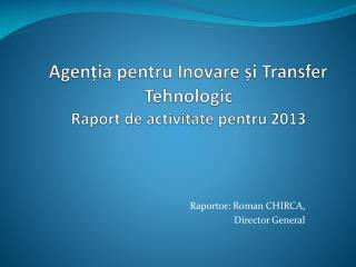 Agenția pentru Inovare și Transfer Tehnologic  Raport de activitate pentru 2013