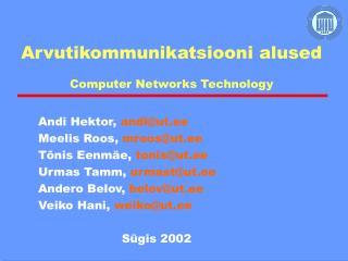 Arvutikommunikatsiooni alused Computer Networks Technology