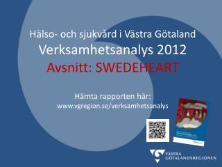 Hälso- och sjukvård i Västra Götaland Verksamhetsanalys 2012 Avsnitt: SWEDEHEART