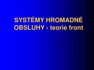 SYSTÉMY HROMADNÉ OBSLUHY - teorie front