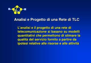 L'analisi e il progetto di una rete di telecomunicazione si basano su modelli