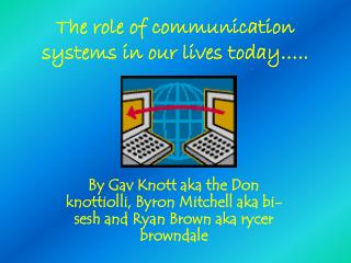 The role of communication systems in our lives today…..