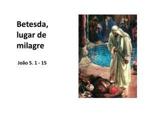 Betesda, lugar de milagre