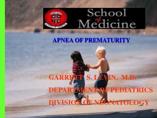 GARRETT  S. LEVIN,  M.D. DEPARTMENT OF PEDIATRICS DIVISION OF NEONATOLOGY