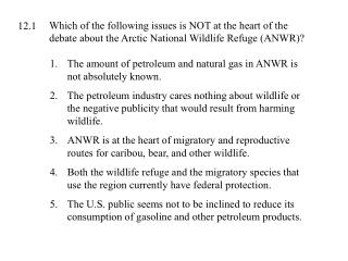 The amount of petroleum and natural gas in ANWR is not absolutely known.