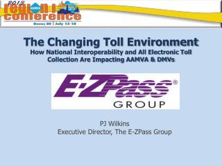PJ Wilkins Executive Director, The E-ZPass Group
