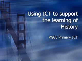 Using ICT to support the learning of History