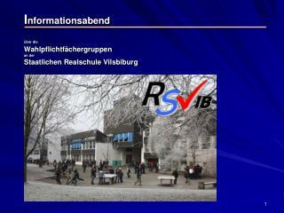 I nformationsabend über die Wahlpflichtfächergruppen an der Staatlichen Realschule Vilsbiburg