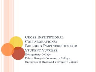 Cross Institutional  C ollaborations:  Building Partnerships for Student Success