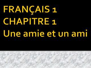 FRANÇAIS 1 CHAPITRE 1 Une amie  et un  ami