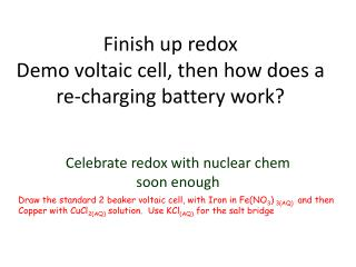 Finish up redox Demo voltaic cell, then how does a re-charging battery work?