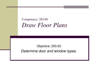 Competency: 203.00 Draw Floor Plans