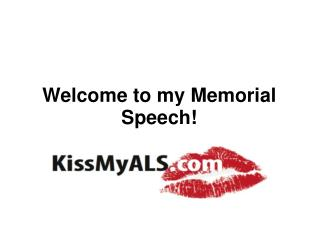 Welcome to my Memorial Speech!