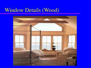 Window Details (Wood)