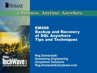 EM408 Backup and Recovery of SQL Anywhere Tips and Techniques
