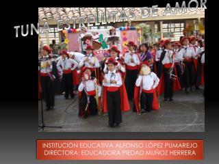 INSTITUCIÓN EDUCATIVA ALFONSO LÓPEZ PUMAREJO DIRECTORA: EDUCADORA PIEDAD MUÑOZ HERRERA