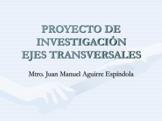 PROYECTO DE INVESTIGACIÓN EJES TRANSVERSALES