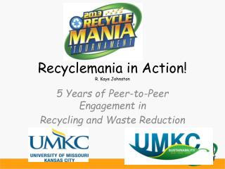 Recyclemania in Action! R. Kaye Johnston