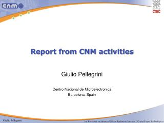 Report from CNM activities