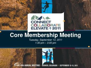 Core Membership Meeting Tuesday, September 13, 2011 1:30 pm – 3:00 pm
