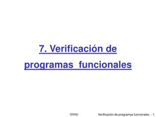 7. Verificaci ón de programas  funcionales